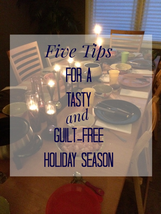 Five Tips for a Tasty and Guilt-Free Holiday Season