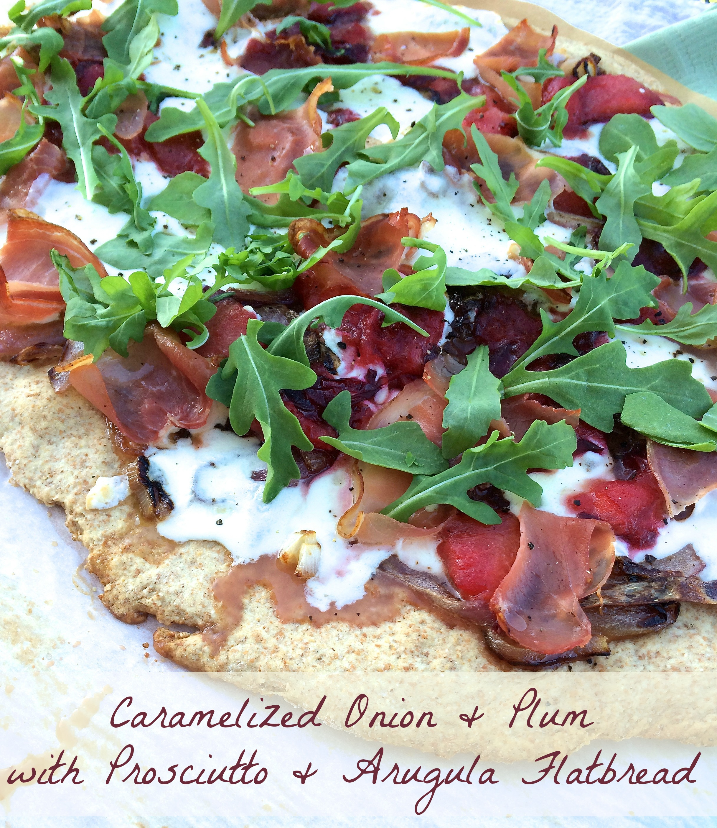 Caramelized Onion  Plum with Prosciutto  Arugula Flatbread RD